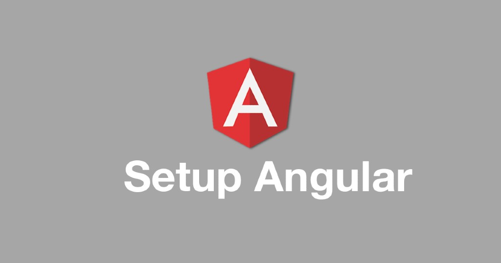 How to Setup Angular Development Environment